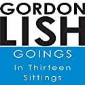 Goings: In Thirteen Sittings Audiobook by Gordon Lish Narrated by Joe Barrett