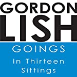Goings: In Thirteen Sittings | Gordon Lish