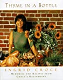 img - for by Croce, Ingrid Thyme in a Bottle: Memories and Recipes from Ingrid Croce's Restaurant (1996) Hardcover book / textbook / text book