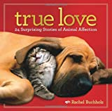 True Love: 24 Surprising Stories of Animal Affection