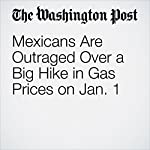Mexicans Are Outraged Over a Big Hike in Gas Prices on Jan. 1 | David Agren