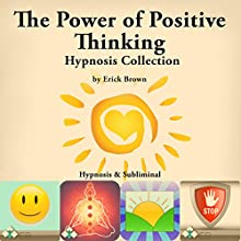 The Power of Positive Thinking Hypnosis Collection: Hypnosis & Subliminal Speech by  Erick Brown Hypnosis Narrated by Erick Brown