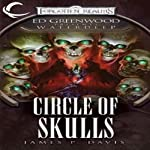 Circle of Skulls: Forgotten Realms: Ed Greenwood Presents Waterdeep, Book 6 (       UNABRIDGED) by James P. Davis Narrated by James Patrick Cronin