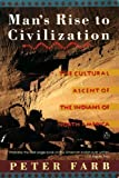 Man's Rise to Civilization: The Cultural Ascent of the Indians of North America (0140153233) by Farb, Peter
