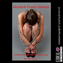 Merideth Finally Submits: A Tale of Rough FFM Threesome Sex (       UNABRIDGED) by Jael Long Narrated by Jennifer Saucedo