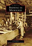 Brewing in Milwaukee (Images of America)