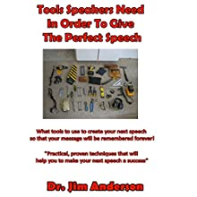 Tools Speakers Need in Order to Give the Perfect Speech: What Tools to Use to Create Your Next Speech So That Your Message Will Be Remembered Forever! Audiobook by Jim Anderson Narrated by Jim Anderson