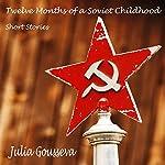 Twelve Months of a Soviet Childhood: Short Stories | Julia Gousseva