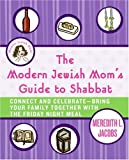 The Modern Jewish Moms Guide to Shabbat: Connect and Celebrate--Bring Your Family Together with the Friday Night Meal