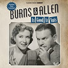 Burns & Allen: As Good as Nuts  by George Burns Narrated by Gracie Allen