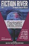 Fiction River: Fantastic Detectives (Fiction River: An Original Anthology Magazine) (Volume 9)