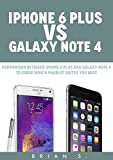 iPhone 6 Plus VS Galaxy Note 4: Comparison between iPhone 6 plus and Galaxy Note 4 to know which phablet suites you best (...