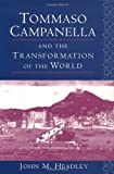 Tommaso Campanella and the Transformation of the World (0691026793) by John M. Headley