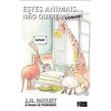 Estes Animais... N�o Querem Dormir! (O livro dos animais 3) (Portuguese Edition)by J.N. Paquet