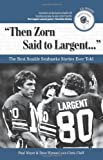 Image of Then Zorn Said to Largent: The Best Seattle Seahawks Stories Ever Told (Best Sports Stories Ever Told the Best Sports Stories Ever T) with CD