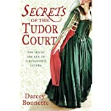 Secrets of the Tudor Courtby Darcey Bonnette