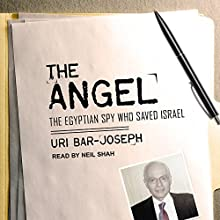 The Angel: The Egyptian Spy Who Saved Israel Audiobook by Uri Bar-Joseph Narrated by Neil Shah