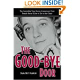 The Good-Bye Door: The Incredible True Story of America's First Female Serial Killer to Die in the... by Diana Britt Franklin