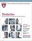 Harvard Medical School Headaches: Relieving and preventing migraine and other headaches