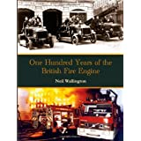 100 Years of the British Fire Engineby Neil Wallington