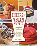 Kelly Peloza Cheers to Vegan Sweets!: Drink-Inspired Vegan Desserts: From the Cafe to the Cocktail Lounge, Turn Your Sweet Sips Into Even Better Bites!