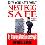 Keep Your Retirement Nest Egg Safe - By Knowing What Can Destroy It ~ David Bates