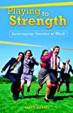 Playing to Strength: Leveraging Gender at Work (0313366411) by Adams, Alice