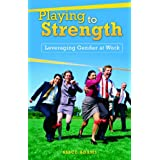 Playing to Strength: Leveraging Gender at Work ~ Alice E. Adams
