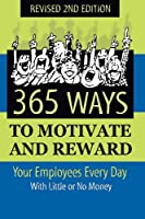 365 ways to motivate and reward your employees every day : with little or no money.