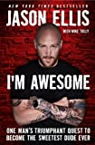 I'm Awesome: One Man's Triumphant Quest to Become the Sweetest Dude Ever by Jason Ellis (April 9 2012)