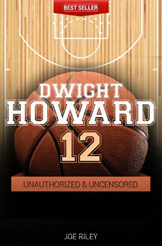 Joe Riley - Dwight Howard - Basketball Unauthorized & Uncensored (All Ages Deluxe Edition with Videos)