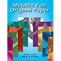 Metallic Foil Origami Paper: 18 5-7/8 X 5-7/8 Sheets In 9 Colors (Dover Origami Papercraft)