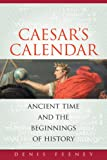 Cæsar's Calendar: Ancient Time and the Beginnings of History (0520258010) by Feeney, Denis