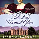 Behind the Shattered Glass: A Lady Emily Mystery (       UNABRIDGED) by Tasha Alexander Narrated by Bianca Amato