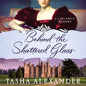 Behind the Shattered Glass: A Lady Emily Mystery | [Tasha Alexander]