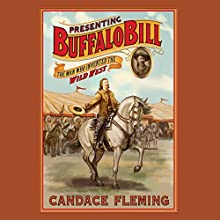Presenting Buffalo Bill: The Man Who Invented the Wild West Audiobook by Candace Fleming Narrated by Eric G. Dove