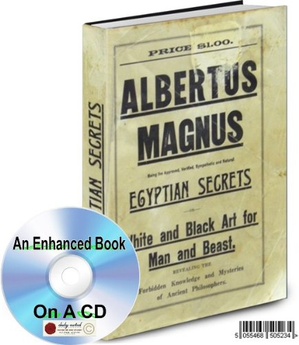 EGYPTIAN SECRETS OR WHITE AND BLACK ART FOR MAN AND BEAST ALBERTUS MAGNUS AN ENHANCED BOOK ON A CD