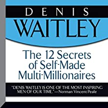 The 12 Secrets of Self-Made Multi-Millionaires  by Denis Waitley Narrated by Denis Waitley