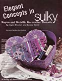 Elegant Concepts in Sulky: Rayon and Metallic Decorative Threads (Concepts in Sulky Rayon and Metallic Decorative Threads)