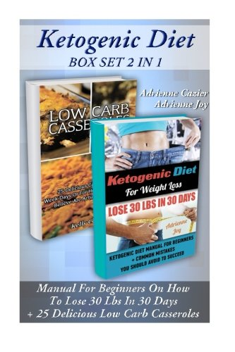 Ketogenic Diet BOX  SET 2 IN 1: Manual For Beginners On How To Lose 30 Lbs In 30 Days + 25 Delicious Low Carb Casseroles: (Ketogenic Diet, Ketogenic ... diet, anti inflammatory diet) (Volume 6) by Adrienne Cazier, Adrienne Joy