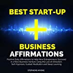 Best Start-up Business Affirmations: Positive Daily Affirmations to Help New Entrepreneurs Succeed in a New Business Venture Using the Law of Attraction, Self-Hypnosis, Guided Meditation | Stephens Hyang