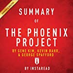 Summary of The Phoenix Project: by Gene Kim, Kevin Behr, and George Spafford | Includes Analysis |  Instaread