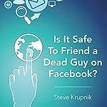 Is It Safe to Friend a Dead Guy on Facebook? | Steve Krupnik