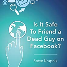 Is It Safe to Friend a Dead Guy on Facebook? (       UNABRIDGED) by Steve Krupnik Narrated by Steve Krupnik
