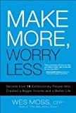 img - for Make More, Worry Less: Secrets from 18 Extraordinary People Who Created a Bigger Income and a Better Life book / textbook / text book