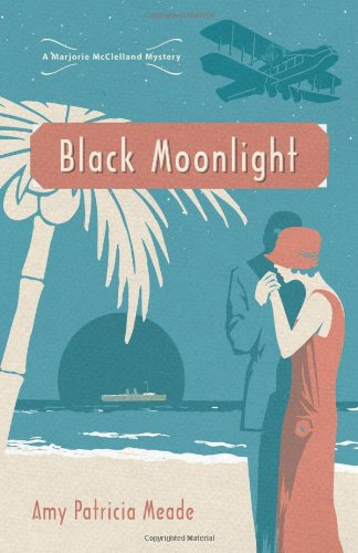 Black Moonlight (The Marjorie McClelland Mysteries), Amy Patricia Meade