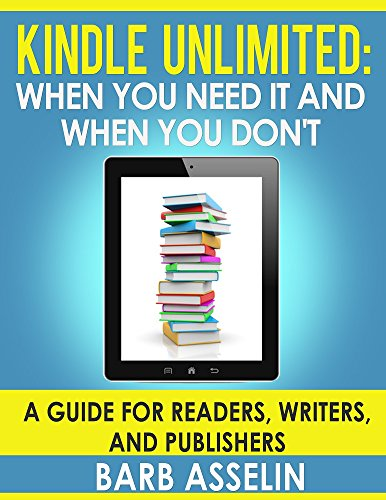 Kindle Unlimited: When You Need it and When You Don't: A Guide for Readers, Writers, and Publishers (Kindle Owners Lending compare prices)