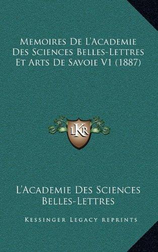 Memoires de L'Academie Des Sciences Belles-Lettres Et Arts de Savoie V1 (1887)