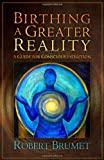 img - for Birthing a Greater Reality: A Guide to Conscious Evolution book / textbook / text book