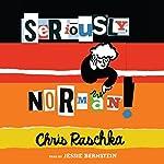Seriously, Norman!   Chris Raschka